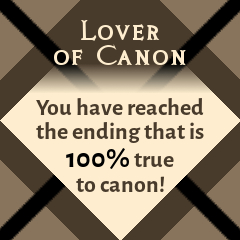 Lover of Canon: You have reached the ending that is 100% true to canon!