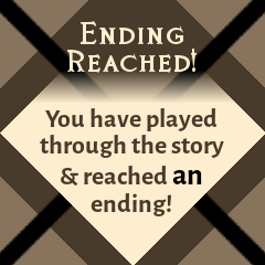 Ending Reached!: You have played through the story and reached an ending!