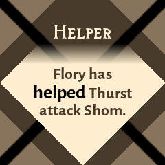 Helpful: Flory has helped Thurst attack Shom