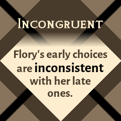 Incongruous: Flory's early choices are inconsistent with her late ones.