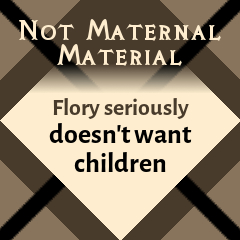 Not Maternal Material: Flory seriously doesn't want children