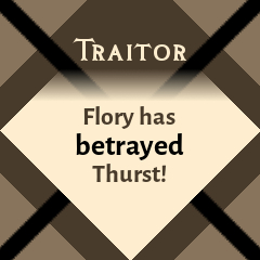 Traitor: Flory has betrayed Thurst!